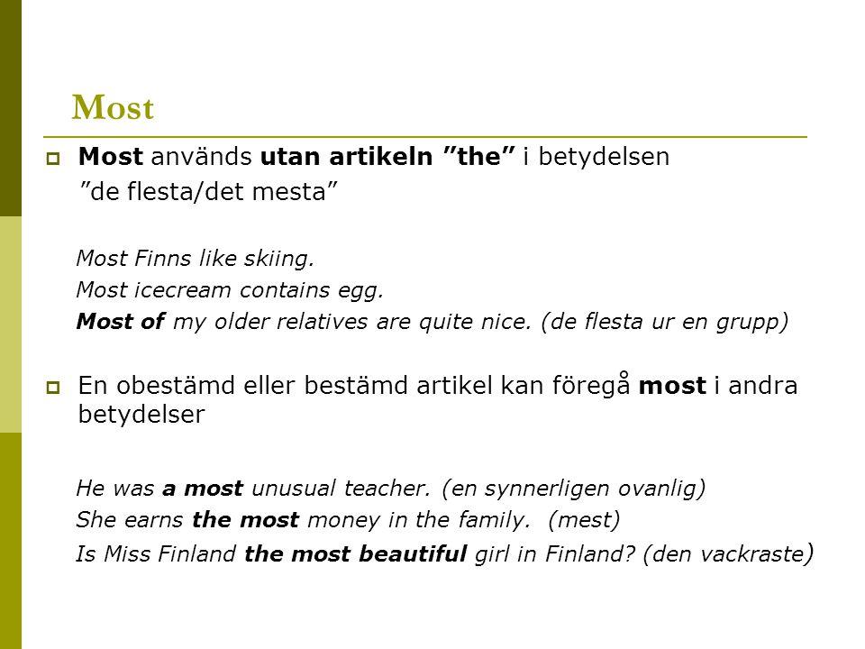 Most  Most används utan artikeln the i betydelsen de flesta/det mesta Most Finns like skiing.