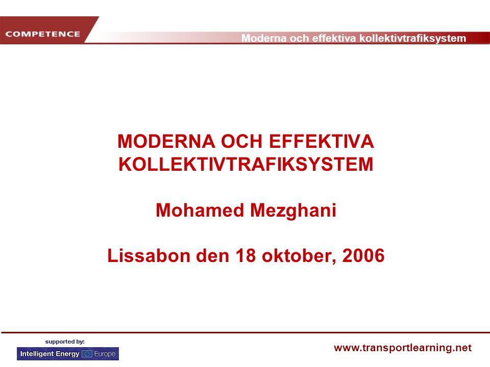 Moderna och effektiva kollektivtrafiksystem www.transportlearning.net MODERNA OCH EFFEKTIVA KOLLEKTIVTRAFIKSYSTEM Mohamed Mezghani Lissabon den 18 okt