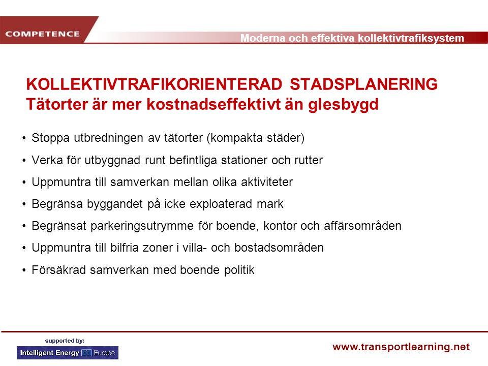 Moderna och effektiva kollektivtrafiksystem www.transportlearning.net KOLLEKTIVTRAFIKORIENTERAD STADSPLANERING Tätorter är mer kostnadseffektivt än gl