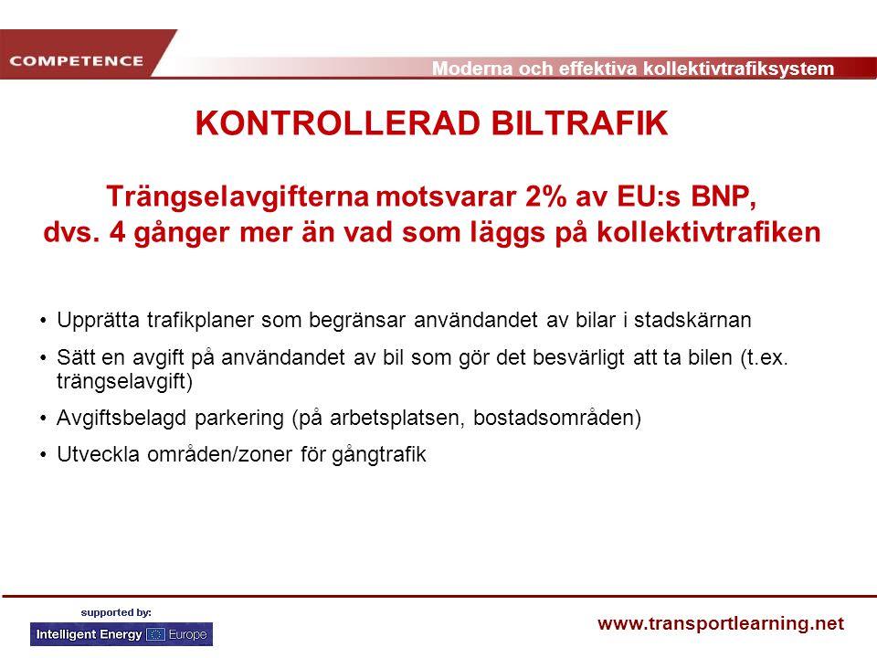 Moderna och effektiva kollektivtrafiksystem www.transportlearning.net KONTROLLERAD BILTRAFIK Trängselavgifterna motsvarar 2% av EU:s BNP, dvs. 4 gånge