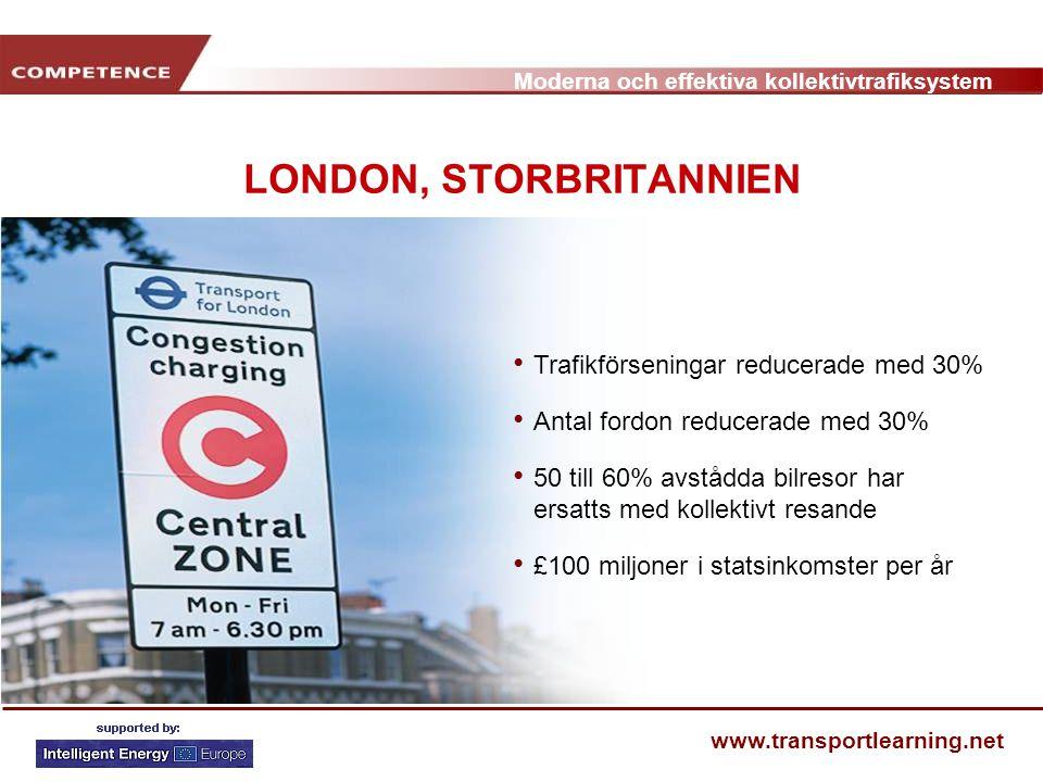 Moderna och effektiva kollektivtrafiksystem www.transportlearning.net LONDON, STORBRITANNIEN Trafikförseningar reducerade med 30% Antal fordon reducer