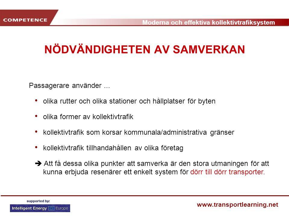 Moderna och effektiva kollektivtrafiksystem www.transportlearning.net NÖDVÄNDIGHETEN AV SAMVERKAN Passagerare använder... olika rutter och olika stati