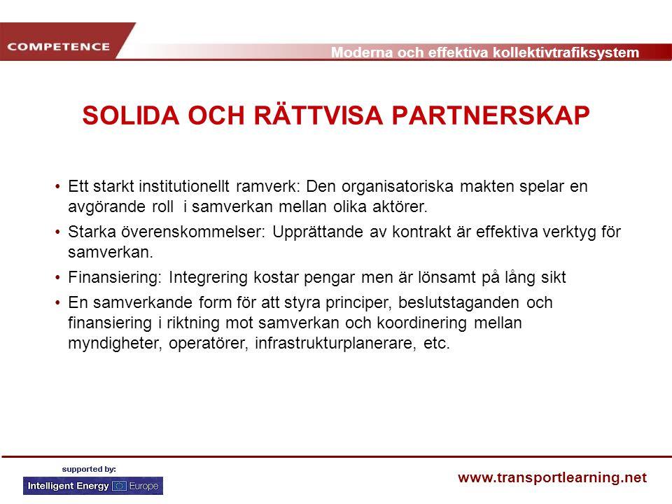 Moderna och effektiva kollektivtrafiksystem www.transportlearning.net SOLIDA OCH RÄTTVISA PARTNERSKAP Ett starkt institutionellt ramverk: Den organisa