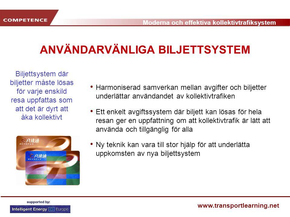 Moderna och effektiva kollektivtrafiksystem www.transportlearning.net ANVÄNDARVÄNLIGA BILJETTSYSTEM Harmoniserad samverkan mellan avgifter och biljett