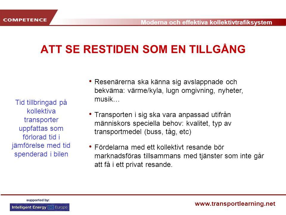 Moderna och effektiva kollektivtrafiksystem www.transportlearning.net ATT SE RESTIDEN SOM EN TILLGÅNG Resenärerna ska känna sig avslappnade och bekväm