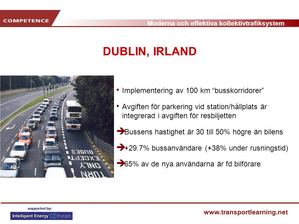 """Moderna och effektiva kollektivtrafiksystem www.transportlearning.net DUBLIN, IRLAND Implementering av 100 km """"busskorridorer"""" Avgiften för parkering"""