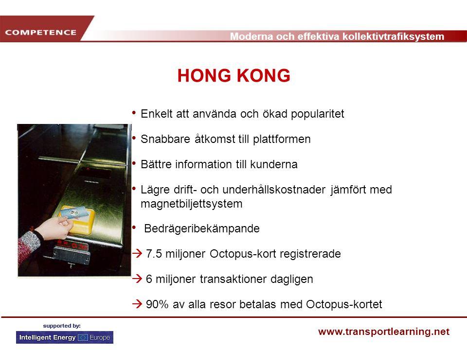Moderna och effektiva kollektivtrafiksystem www.transportlearning.net HONG KONG Enkelt att använda och ökad popularitet Snabbare åtkomst till plattfor