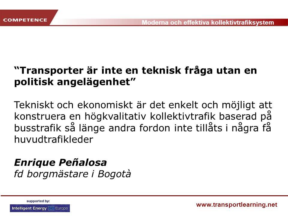 """Moderna och effektiva kollektivtrafiksystem www.transportlearning.net """"Transporter är inte en teknisk fråga utan en politisk angelägenhet"""" Tekniskt oc"""