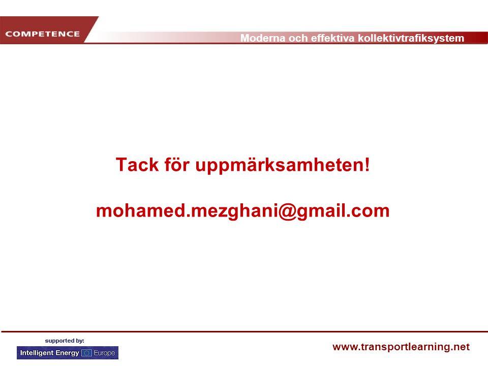 Moderna och effektiva kollektivtrafiksystem www.transportlearning.net Tack för uppmärksamheten! mohamed.mezghani@gmail.com