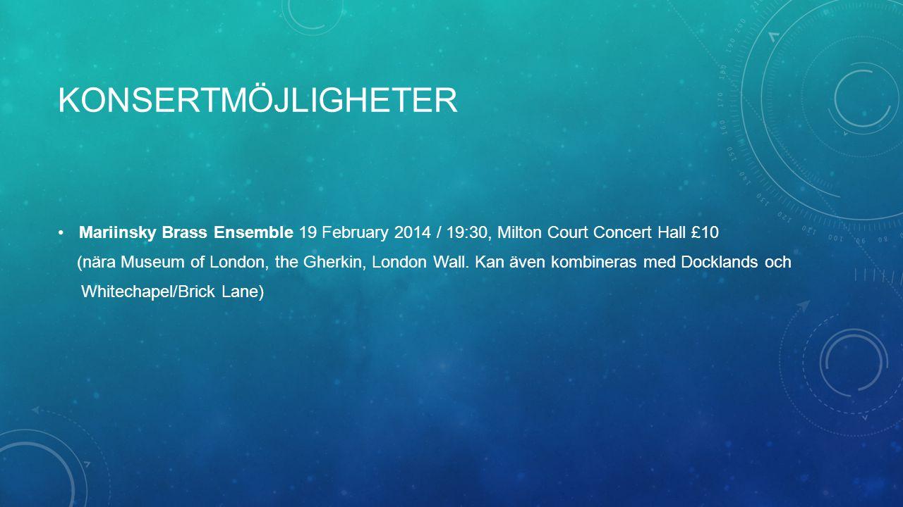 KONSERTMÖJLIGHETER Mariinsky Brass Ensemble 19 February 2014 / 19:30, Milton Court Concert Hall £10 (nära Museum of London, the Gherkin, London Wall.
