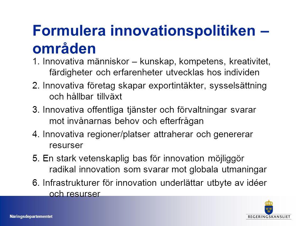 Näringsdepartementet Formulera innovationspolitiken – områden 1.