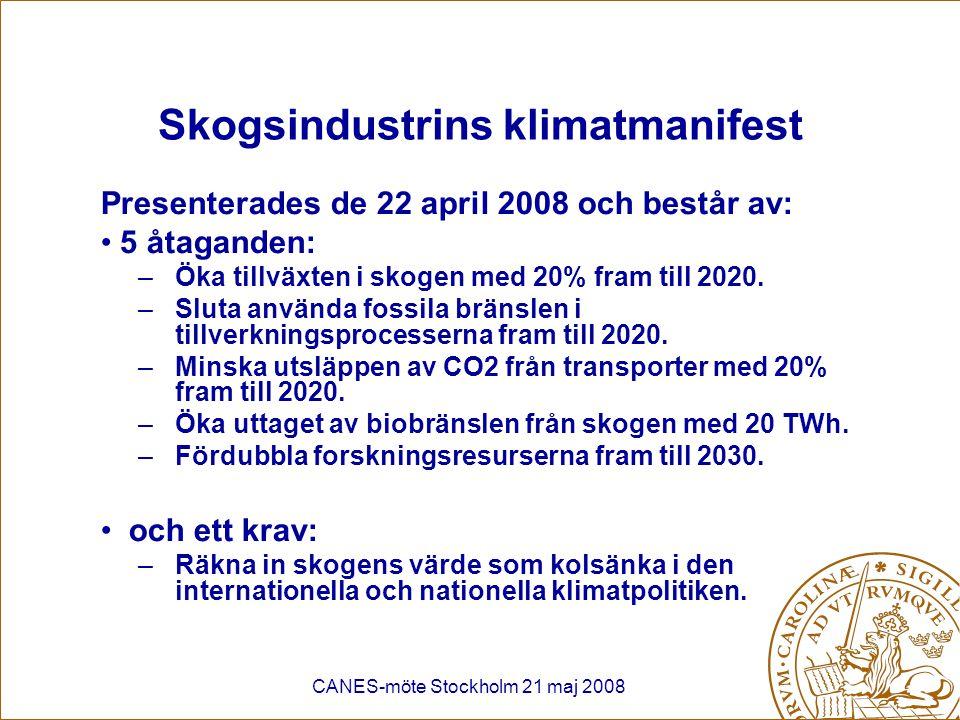 CANES-möte Stockholm 21 maj 2008 Skogsindustrins klimatmanifest Presenterades de 22 april 2008 och består av: 5 åtaganden: –Öka tillväxten i skogen me