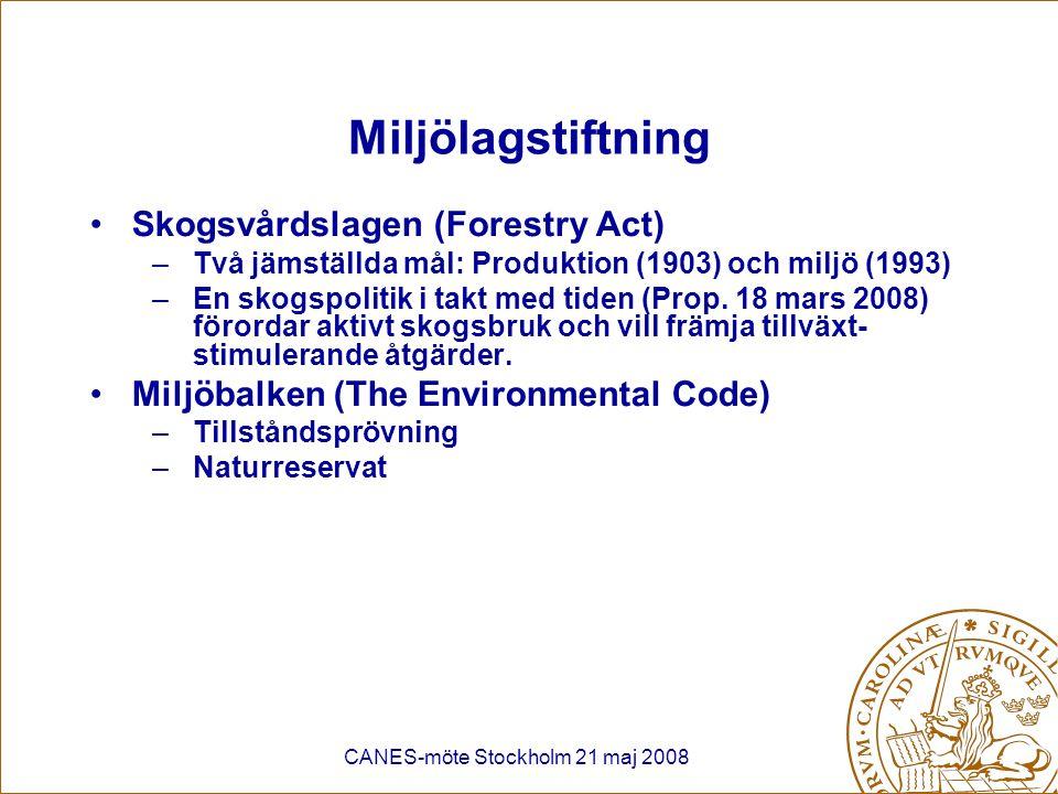 CANES-möte Stockholm 21 maj 2008 Miljölagstiftning Skogsvårdslagen (Forestry Act) –Två jämställda mål: Produktion (1903) och miljö (1993) –En skogspol