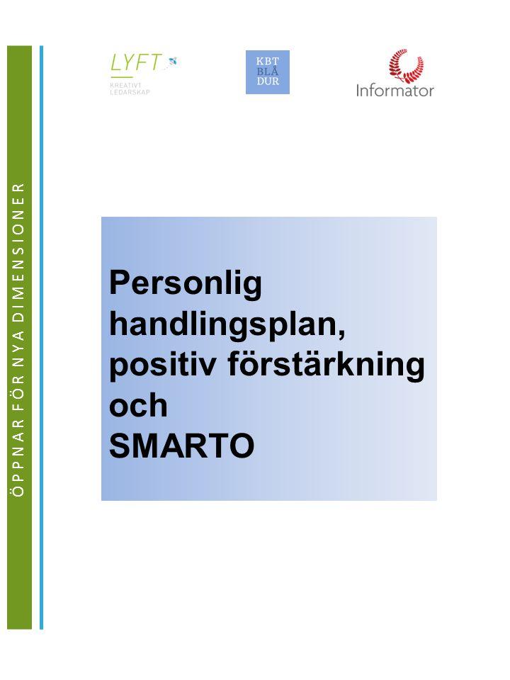 Ö P P N A R F Ö R N Y A D I M E N S I O N E R Personlig handlingsplan, positiv förstärkning och SMARTO