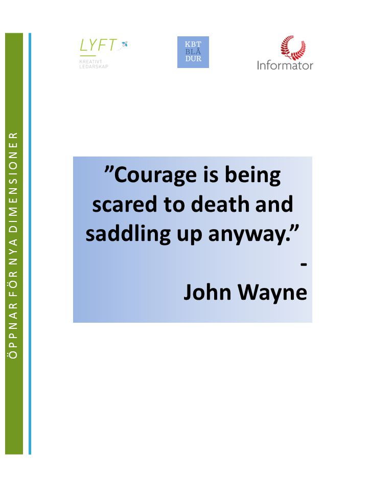Courage is being scared to death and saddling up anyway. - John Wayne