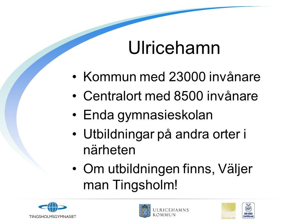 Ulricehamn Kommun med 23000 invånare Centralort med 8500 invånare Enda gymnasieskolan Utbildningar på andra orter i närheten Om utbildningen finns, Väljer man Tingsholm!