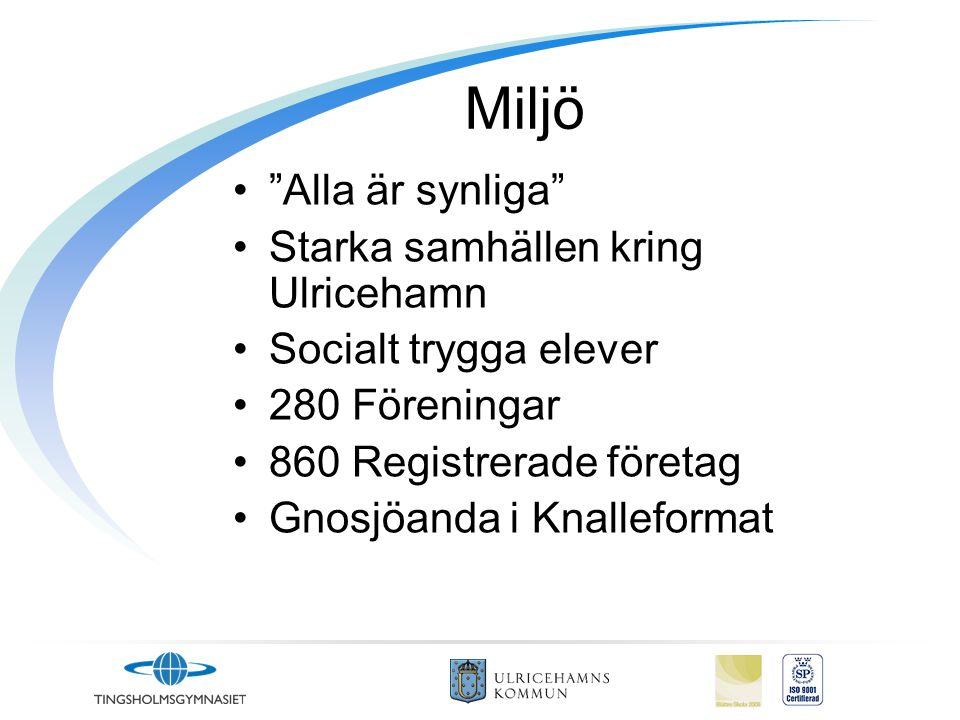 Miljö Alla är synliga Starka samhällen kring Ulricehamn Socialt trygga elever 280 Föreningar 860 Registrerade företag Gnosjöanda i Knalleformat