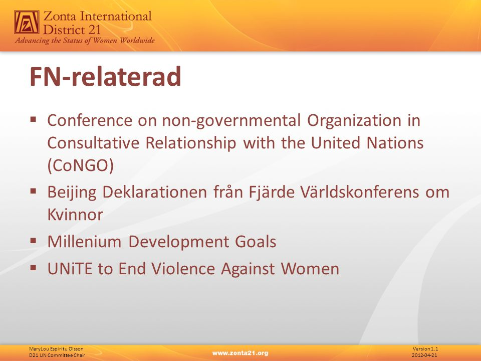 MaryLou Espiritu Olsson Version 1.1 D21 UN Committee Chair 2012-04-21 FN-relaterad  Conference on non-governmental Organization in Consultative Relationship with the United Nations (CoNGO)  Beijing Deklarationen från Fjärde Världskonferens om Kvinnor  Millenium Development Goals  UNiTE to End Violence Against Women