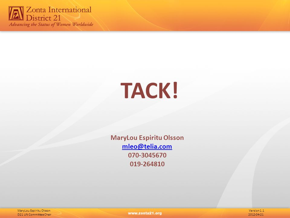 MaryLou Espiritu Olsson Version 1.1 D21 UN Committee Chair 2012-04-21 TACK! MaryLou Espiritu Olsson mleo@telia.com 070-3045670 019-264810
