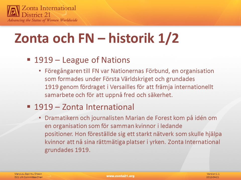 MaryLou Espiritu Olsson Version 1.1 D21 UN Committee Chair 2012-04-21 Zonta och FN – historik 2/2  1945 – Förenta Nationerna 24 Oktober 1945 ratifierades United Nations Charter  1946 – Zonta-FN Samarbete mellan Zonta och FN startades