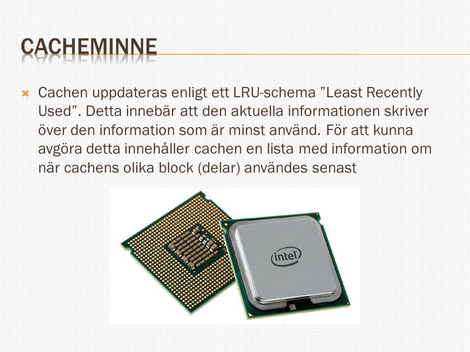  Cachen uppdateras enligt ett LRU-schema Least Recently Used .