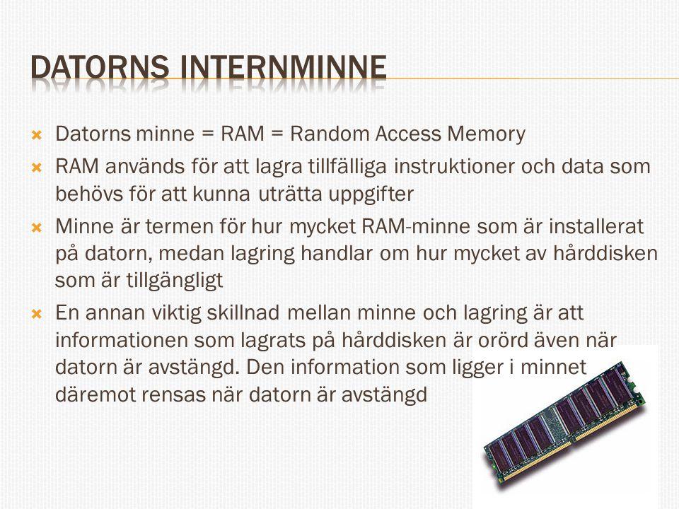  Datorns minne = RAM = Random Access Memory  RAM används för att lagra tillfälliga instruktioner och data som behövs för att kunna uträtta uppgifter  Minne är termen för hur mycket RAM-minne som är installerat på datorn, medan lagring handlar om hur mycket av hårddisken som är tillgängligt  En annan viktig skillnad mellan minne och lagring är att informationen som lagrats på hårddisken är orörd även när datorn är avstängd.