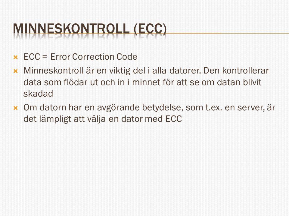  ECC = Error Correction Code  Minneskontroll är en viktig del i alla datorer. Den kontrollerar data som flödar ut och in i minnet för att se om data