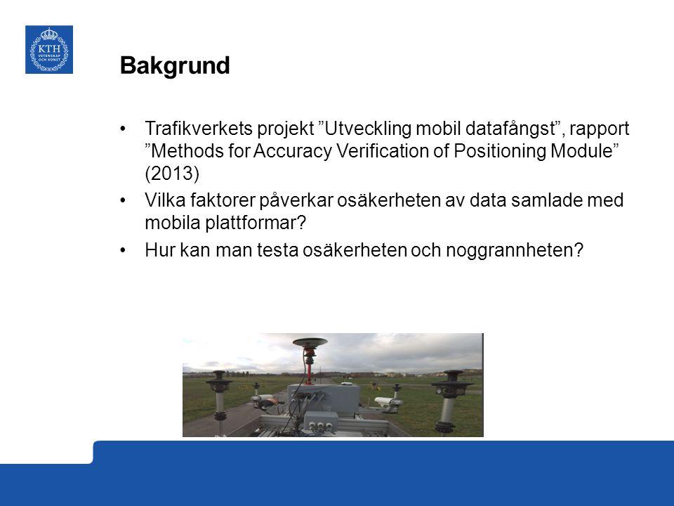 Bakgrund Trafikverkets projekt Utveckling mobil datafångst , rapport Methods for Accuracy Verification of Positioning Module (2013) Vilka faktorer påverkar osäkerheten av data samlade med mobila plattformar.