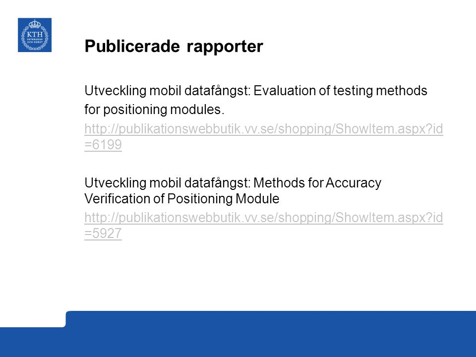 Publicerade rapporter Utveckling mobil datafångst: Evaluation of testing methods for positioning modules. http://publikationswebbutik.vv.se/shopping/S