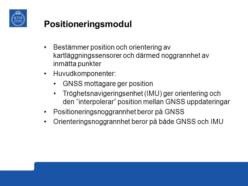 Positioneringsmodul Bestämmer position och orientering av kartläggningssensorer och därmed noggrannhet av inmätta punkter Huvudkomponenter: GNSS mottagare ger position Tröghetsnavigeringsenhet (IMU) ger orientering och den interpolerar position mellan GNSS uppdateringar Positioneringsnoggrannhet beror på GNSS Orienteringsnoggrannhet beror på både GNSS och IMU