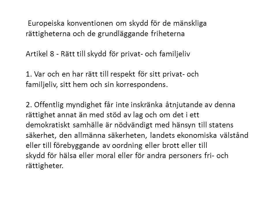 Europeiska konventionen om skydd för de mänskliga rättigheterna och de grundläggande friheterna Artikel 8 - Rätt till skydd för privat- och familjeliv 1.