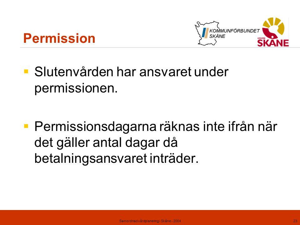 Samordnad vårdplanering i Skåne - 200423 Permission  Slutenvården har ansvaret under permissionen.  Permissionsdagarna räknas inte ifrån när det gäl