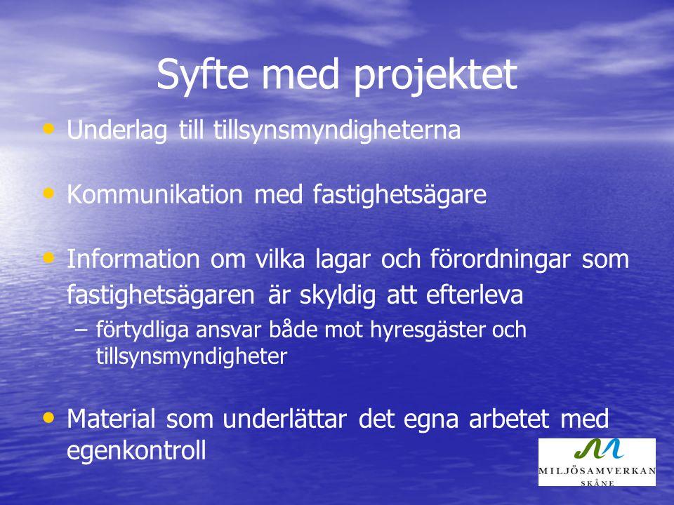 Syfte med projektet Underlag till tillsynsmyndigheterna Kommunikation med fastighetsägare Information om vilka lagar och förordningar som fastighetsäg