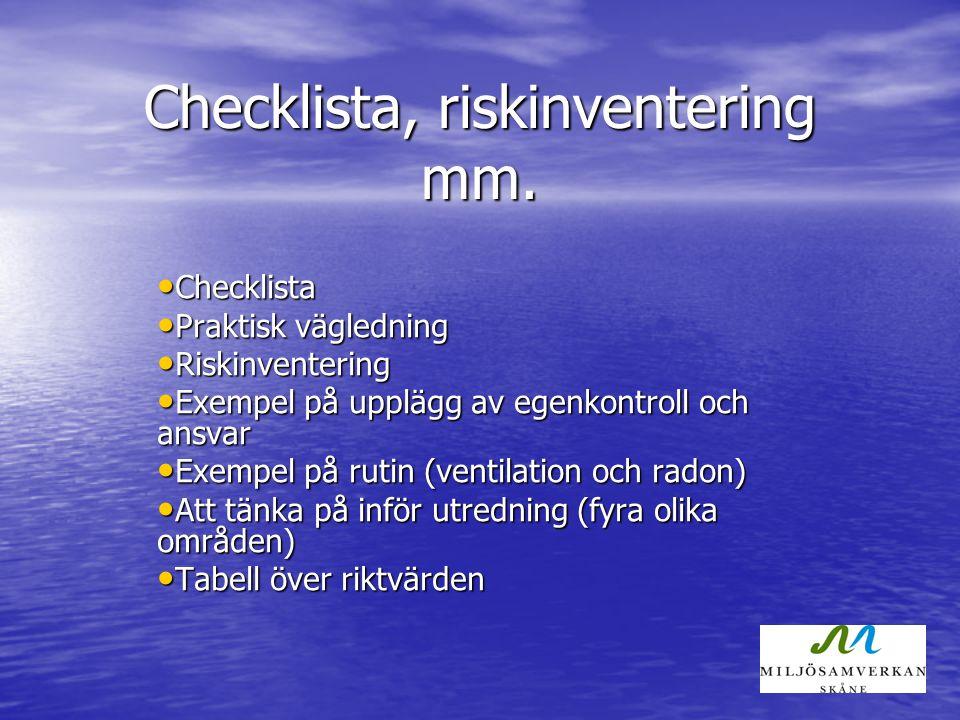 Checklista, riskinventering mm. Checklista Checklista Praktisk vägledning Praktisk vägledning Riskinventering Riskinventering Exempel på upplägg av eg