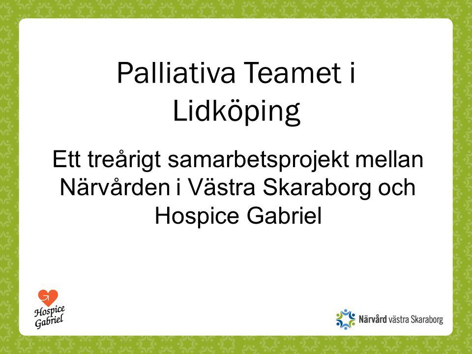 Palliativa Teamet i Lidköping Ett treårigt samarbetsprojekt mellan Närvården i Västra Skaraborg och Hospice Gabriel