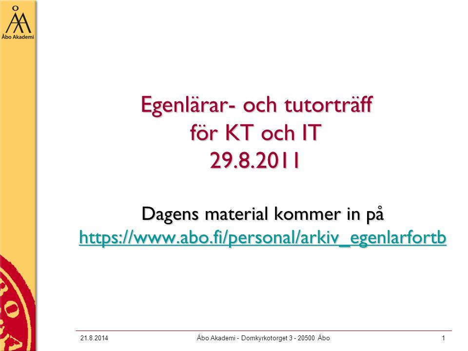 21.8.2014Åbo Akademi - Domkyrkotorget 3 - 20500 Åbo1 Egenlärar- och tutorträff för KT och IT 29.8.2011 Dagens material kommer in på https://www.abo.fi