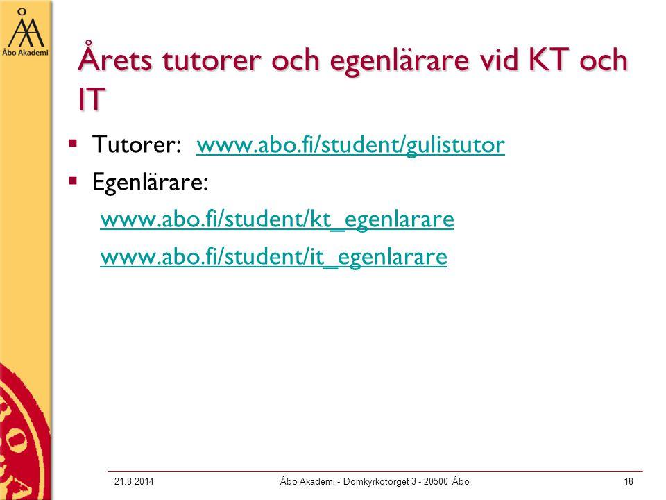 21.8.2014Åbo Akademi - Domkyrkotorget 3 - 20500 Åbo18 Årets tutorer och egenlärare vid KT och IT  Tutorer: www.abo.fi/student/gulistutorwww.abo.fi/st