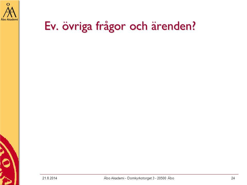 21.8.2014Åbo Akademi - Domkyrkotorget 3 - 20500 Åbo24 Ev. övriga frågor och ärenden?