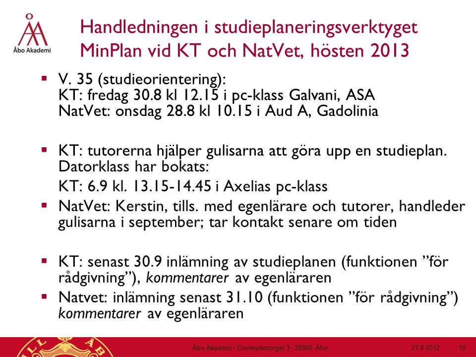 27.8.2012Åbo Akademi - Domkyrkotorget 3 - 20500 Åbo 10 Handledningen i studieplaneringsverktyget MinPlan vid KT och NatVet, hösten 2013  V.