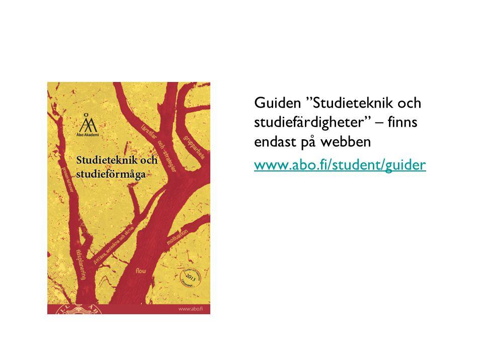 Guiden Studieteknik och studiefärdigheter – finns endast på webben www.abo.fi/student/guider Åbo Akademi - Domkyrkotorget 3 - 20500 Åbo 16