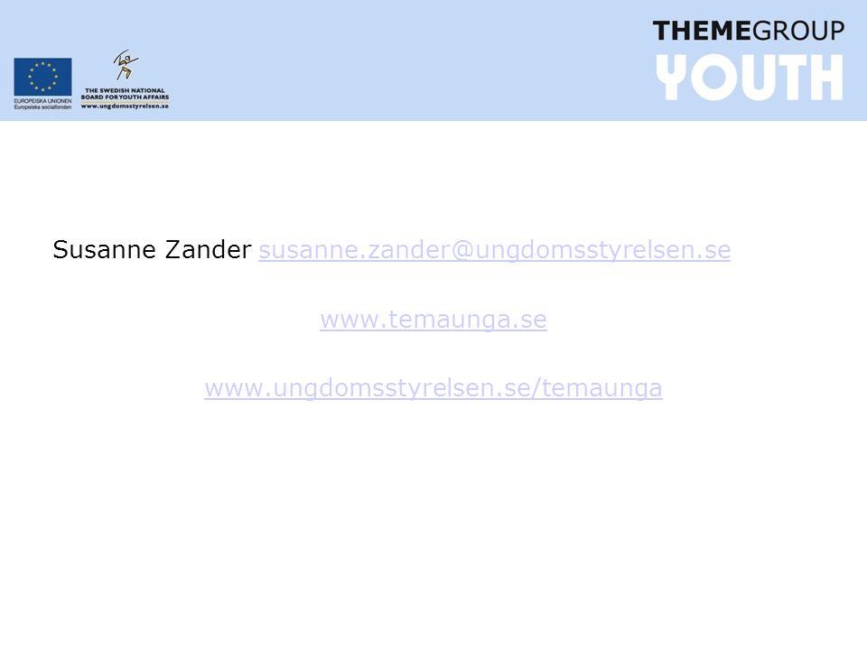 Susanne Zander susanne.zander@ungdomsstyrelsen.sesusanne.zander@ungdomsstyrelsen.se www.temaunga.se www.ungdomsstyrelsen.se/temaunga