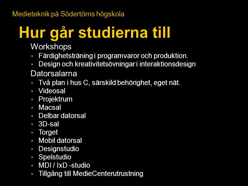 Workshops Färdighetsträning i programvaror och produktion. Design och kreativitetsövningar i interaktionsdesign Datorsalarna Två plan i hus C, särskil