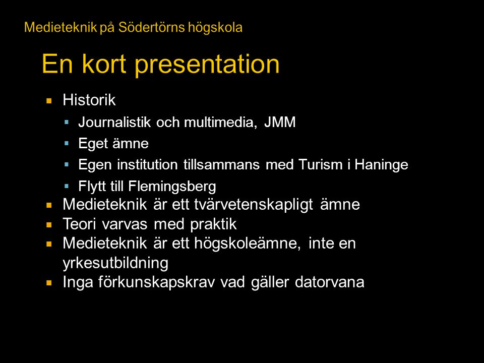  Historik  Journalistik och multimedia, JMM  Eget ämne  Egen institution tillsammans med Turism i Haninge  Flytt till Flemingsberg  Medieteknik