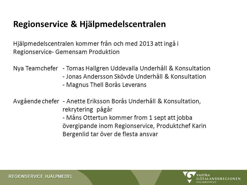 REGIONSERVICE, HJÄLPMEDEL Regionservice & Hjälpmedelscentralen Hjälpmedelscentralen kommer från och med 2013 att ingå i Regionservice- Gemensam Produk