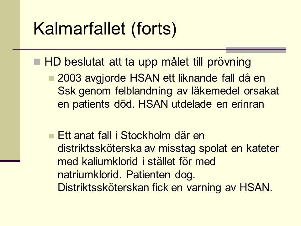 Kalmarfallet (forts) HD beslutat att ta upp målet till prövning 2003 avgjorde HSAN ett liknande fall då en Ssk genom felblandning av läkemedel orsakat en patients död.