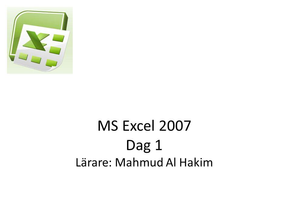MS Excel 2007 Dag 1 Lärare: Mahmud Al Hakim