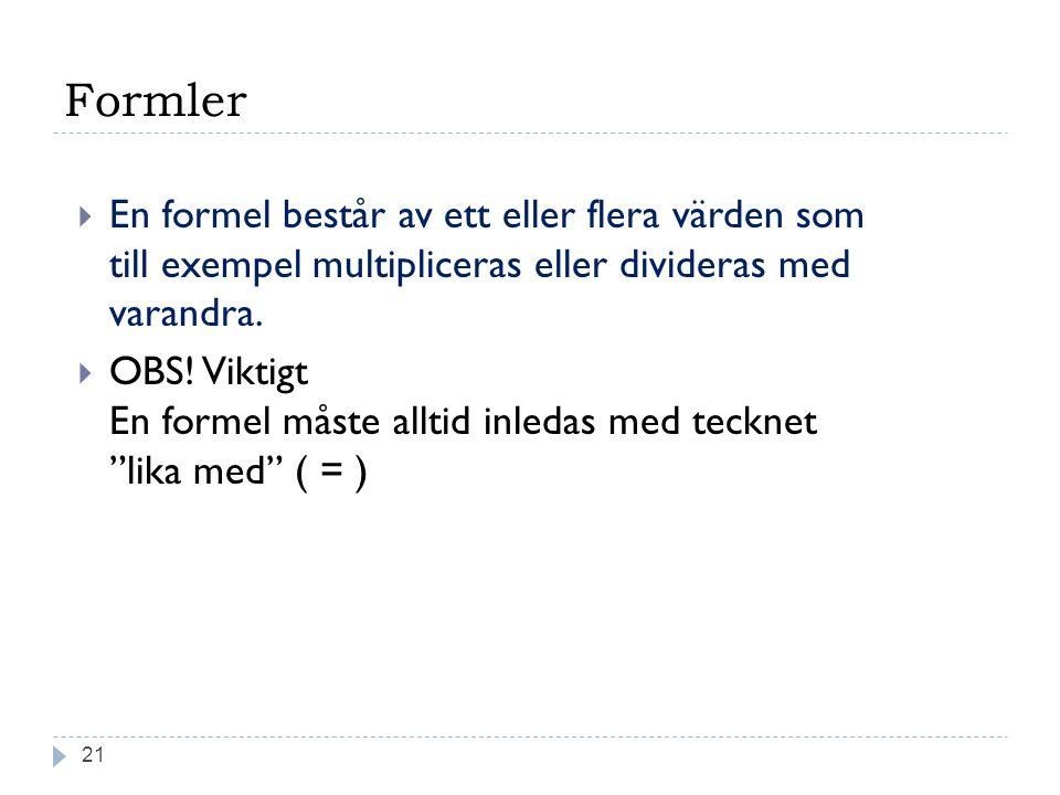 Formler Copyright, www.hakimdata.se, Mahmud Al Hakim, mahmud@hakimdata.se, 2008 21  En formel består av ett eller flera värden som till exempel multipliceras eller divideras med varandra.