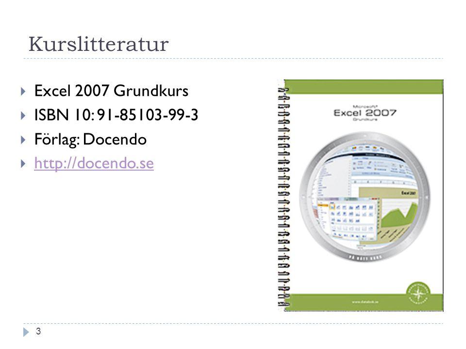 Kurslitteratur 3  Excel 2007 Grundkurs  ISBN 10: 91-85103-99-3  Förlag: Docendo  http://docendo.se http://docendo.se