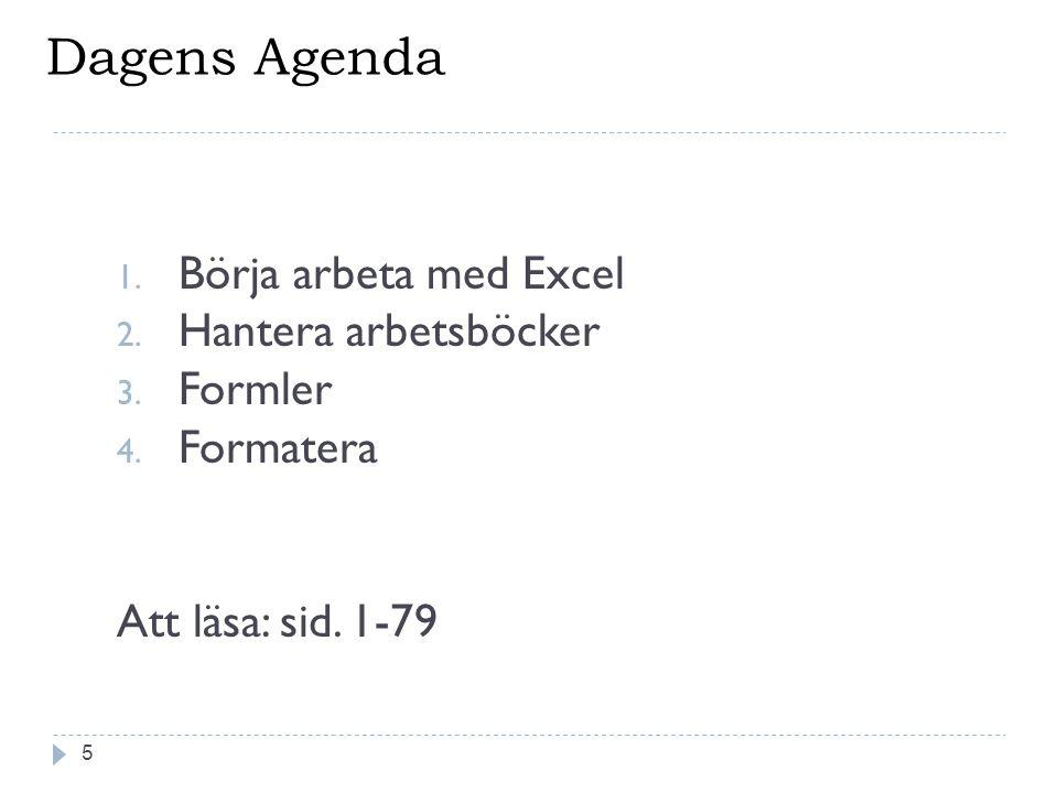 Dagens Agenda 5 1. Börja arbeta med Excel 2. Hantera arbetsböcker 3.