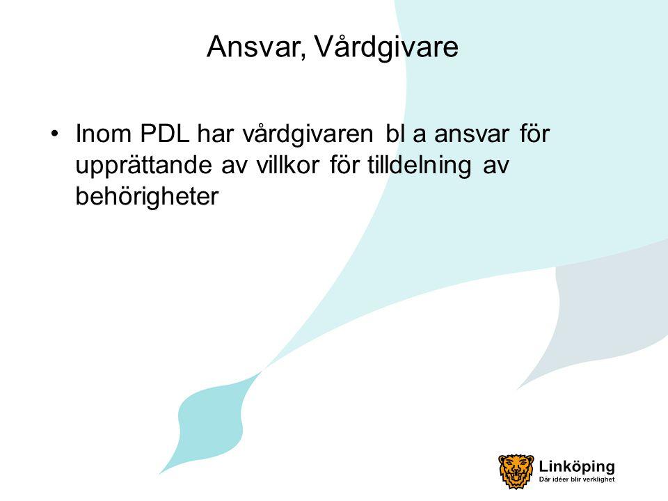 Ansvar, Vårdgivare Inom PDL har vårdgivaren bl a ansvar för upprättande av villkor för tilldelning av behörigheter